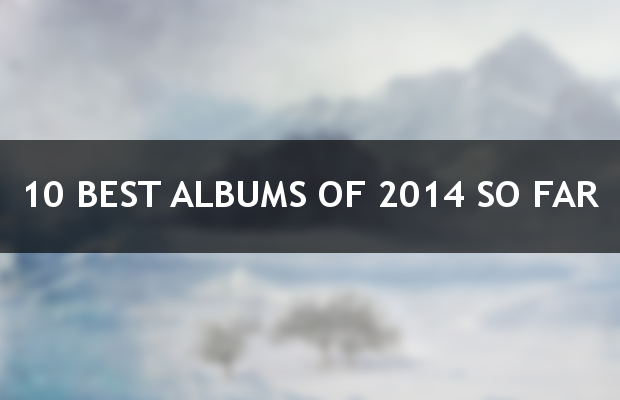 10 Best Albums of 2014 So Far
