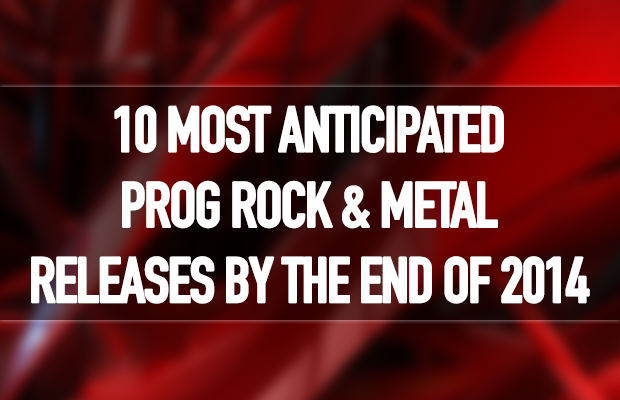 10 Most Anticipated Releases by the End of 2014 by Prog Sphere