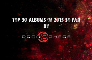 Top 30 Albums of 2015 So Far by Prog Sphere