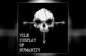 Vile Display of Humanity - Vile Display of Humanity