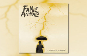 Family Animals - I Must Have Missed It