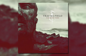 Trauma Field - Changing Tides